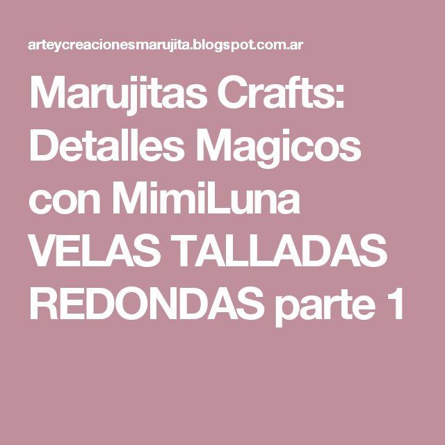 Marujitas Crafts: Detalles Magicos con MimiLuna VELAS TALLADAS REDONDAS parte 1