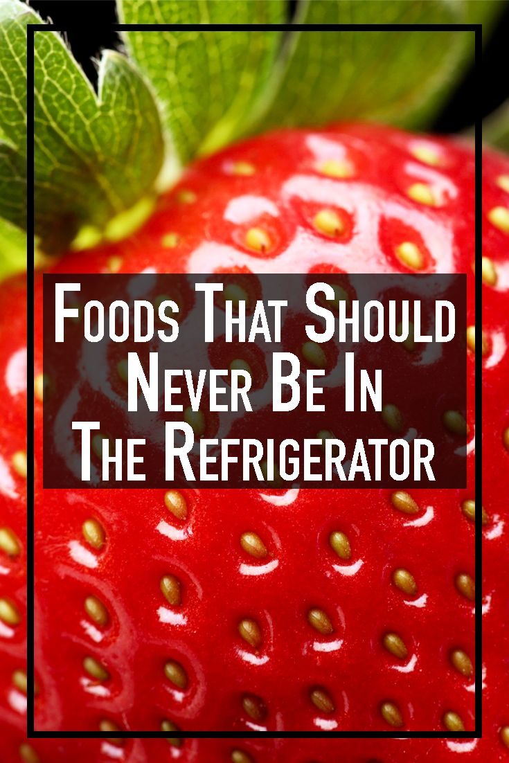 Foods That You Should Never Keep In The Refrigerator