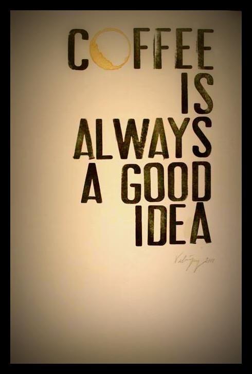 Coffee is always a good idea c[_]