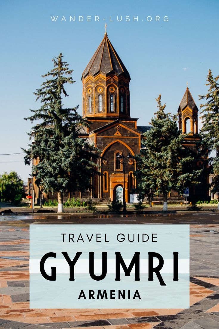 Complete Travel Guide to Gyumri, Armenia