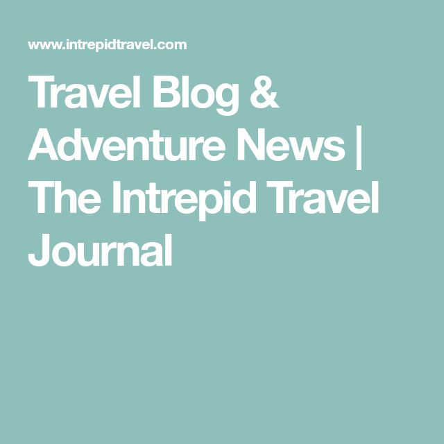 Travel Blog & Adventure News | The Intrepid Travel Journal