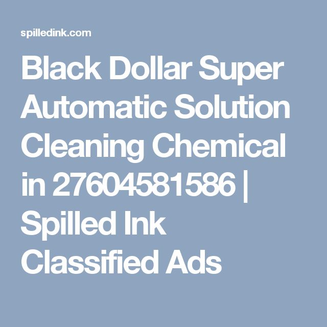 Black Dollar  Super Automatic Solution Cleaning Chemical in 27604581586 | Spilled Ink Classified Ads