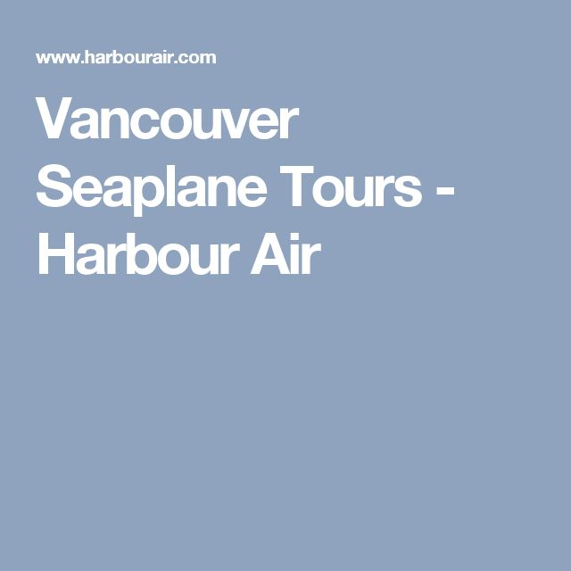 Vancouver Seaplane Tours - Harbour Air