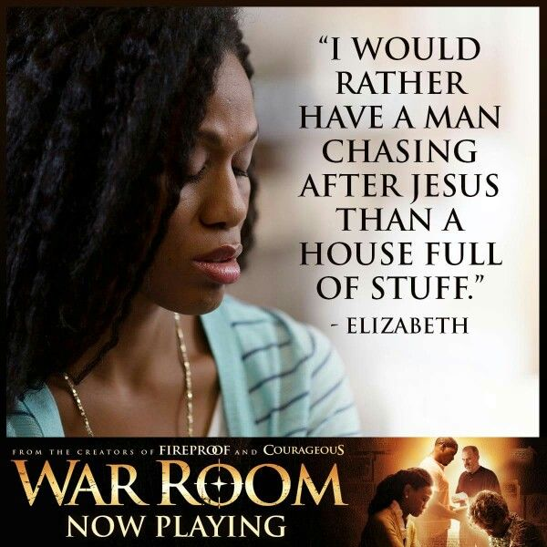"I would rather have a man chasing after Jesus than a house full of stuff. ""War Room"""