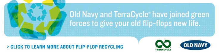 Old Navy and TerraCycle® have joined green forces to give your old flip-flops new life. Learn about Flip Flop recycling.