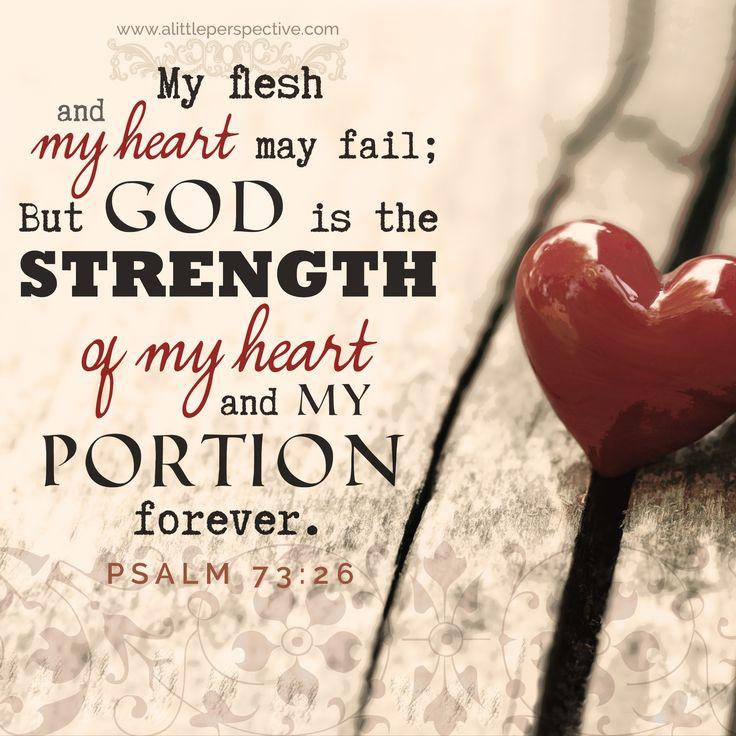 Salmo 73:26 Mi carne y mi corazón desfallecen; Mas la roca de mi corazón y mi porción es Dios para siempre.♔