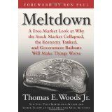 Meltdown: A Free-Market Look at Why the Stock Market Collapsed, the Economy Tanked, and Government Bailouts Will Make Things Worse (Hardcover)By Thomas E. Woods