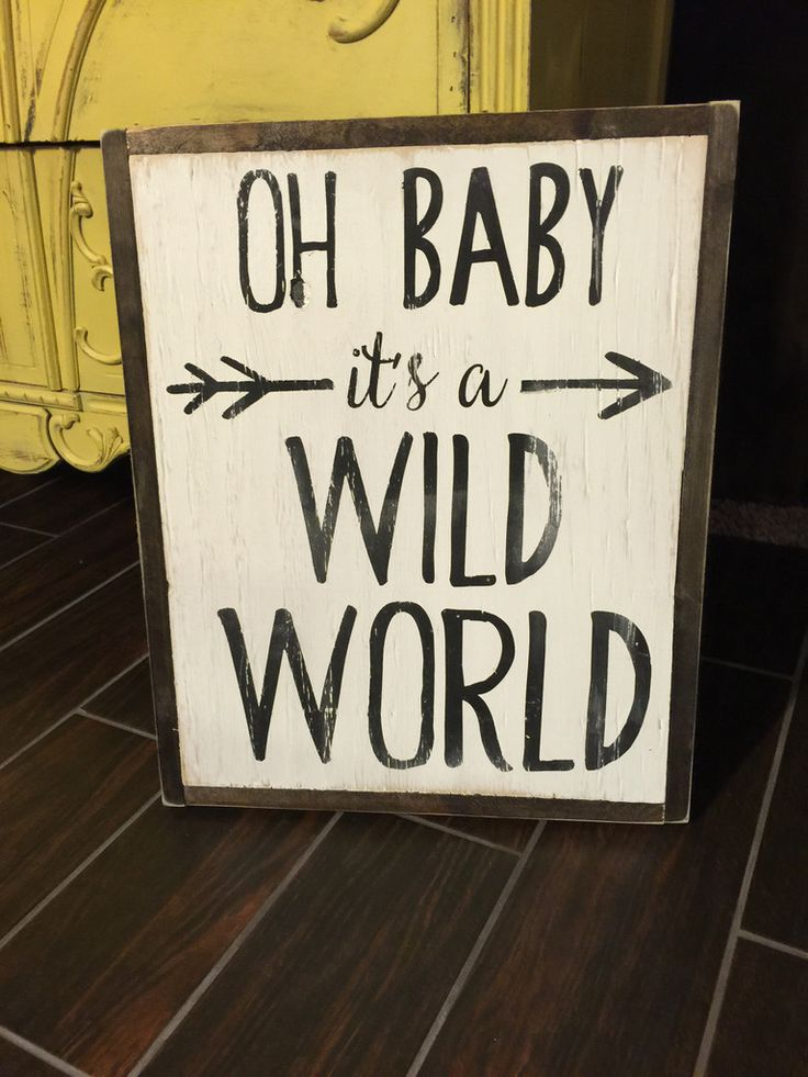 Oh baby its a wild world