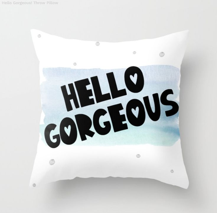 Hello Gorgeous Throw Pillow on Society6. In teal/blue watercolor tones and silver splatters.