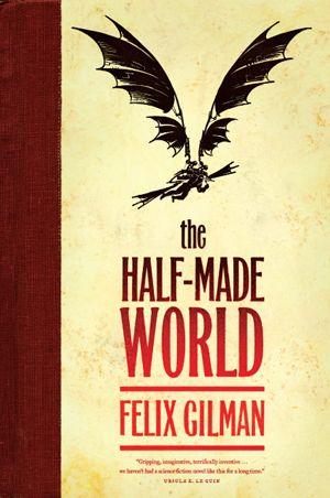 The Half-Made World by Felix Gilman: Worth Reading, Half Made, Felix Gilman, Books Worth, Red Republic, Steampunk, Doctor