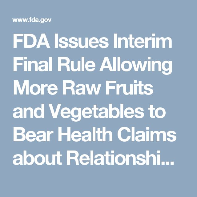 FDA Issues Interim Final Rule Allowing More Raw Fruits and Vegetables to Bear Health Claims about Relationship between Dietary Saturated Fat and Cholesterol and the Risk of Coronary Heart Disease