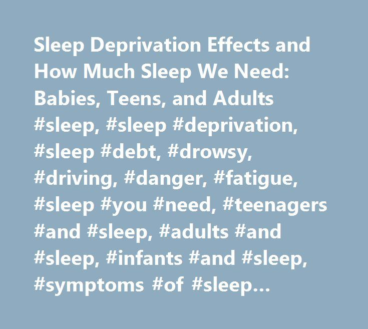 Sleep Deprivation Effects and How Much Sleep We Need: Babies, Teens, and Adults #sleep, #sleep #deprivation, #sleep #debt, #drowsy, #driving, #danger, #fatigue, #sleep #you #need, #teenagers #and #sleep, #adults #and #sleep, #infants #and #sleep, #symptoms #of #sleep #deprivation http://kansas.remmont.com/sleep-deprivation-effects-and-how-much-sleep-we-need-babies-teens-and-adults-sleep-sleep-deprivation-sleep-debt-drowsy-driving-danger-fatigue-sleep-you-need-teenagers-and-sle/  # Are You…