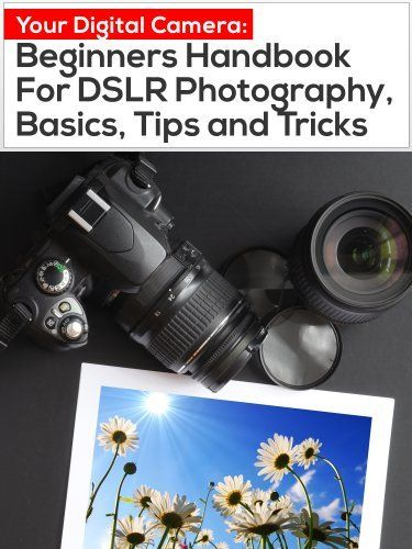 Your Digital Camera: Beginners Handbook For DSLR Photography. Great new book on photography by Novak. #Free #Amazon #Photography