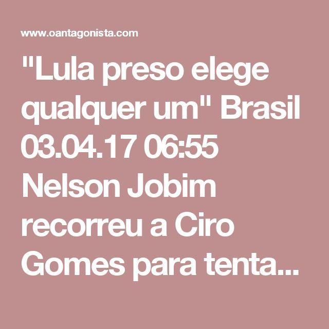 """""""Lula preso elege qualquer um""""  Brasil 03.04.17 06:55 Nelson Jobim recorreu a Ciro Gomes para tentar tirar Lula da cadeia.  Ele disse, segundo o Valor:  """"Há uma questão prática: o presidente Lula preso elege qualquer um, em 2018, principalmente o Ciro Gomes"""".  Nelson Jobim realmente acredita que Lula, preso por ter sacado 133 milhões de reais do departamento de propinas da Odebrecht, aumenta seu cacife eleitoral?  Não, ele não acredita nisso."""