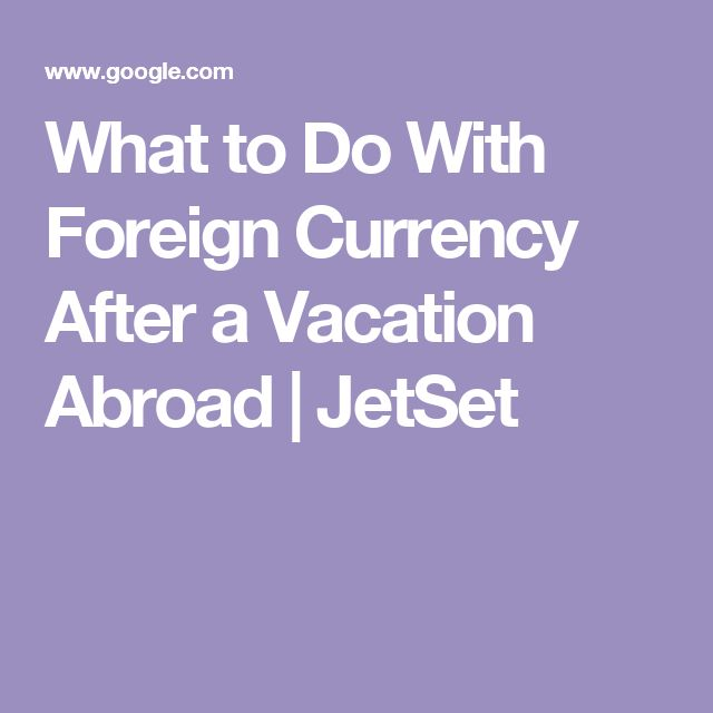 What to Do With Foreign Currency After a Vacation Abroad | JetSet