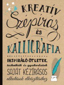 Kreatív szépírás és kalligráfia. A betűvetés művészete. Hiánypótló kötet, amely segít elsajátítani a művészi kézírás alapjait | Életszépítők