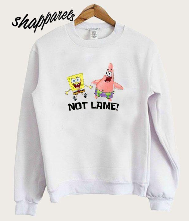 Not Lame Spongebob Sweatshirt Sweatshirts Spongebob Clothes Best Friend Hoodies