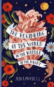 The Beginning of the World in the Middle of the Night av Jen Campbell (Innbundet)
