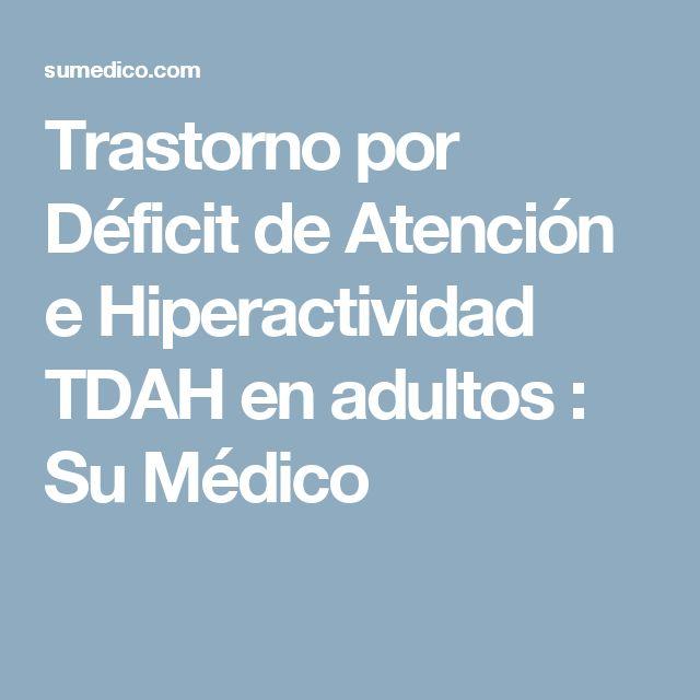 Trastorno por Déficit de Atención e Hiperactividad TDAH en adultos : Su Médico