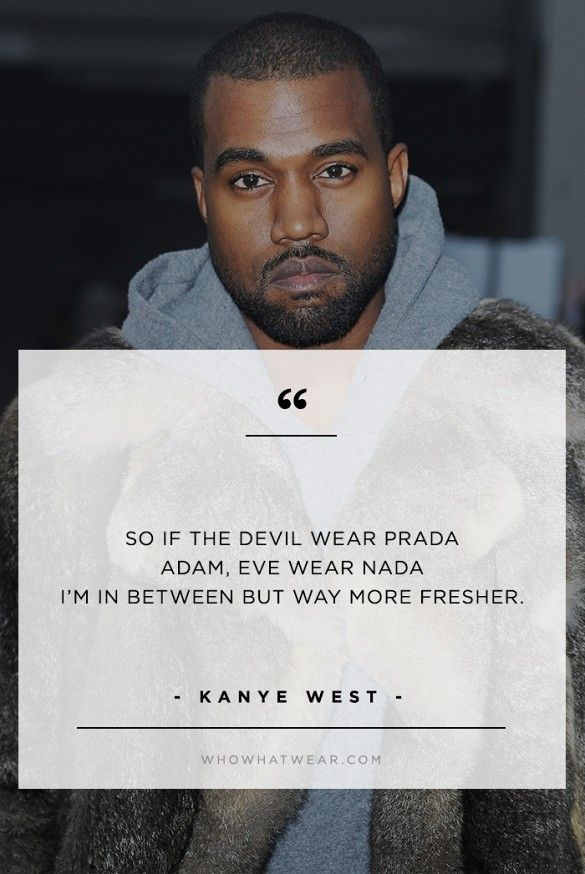 """""""So if the devil wear Prada Adam, Eve wear nada I'm in between but way more fresher."""" - Kanye West // #WWWQuotesToLiveBy"""