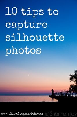 Great tips & Ideas from Courtney!  I love Silhouettes - this inspires me to try a few more styles... Silhouette Photos: 10 Tips for Capturing Them