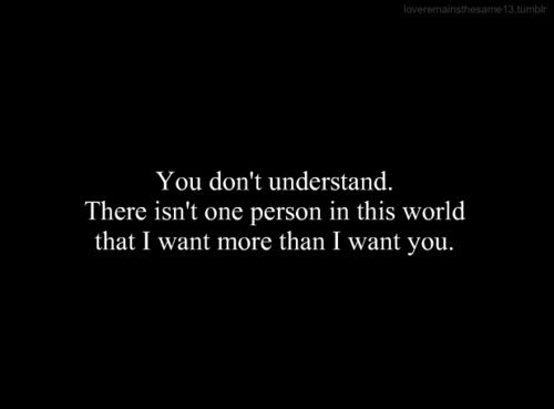 You Don't Understand. There Isn't One Person In This World