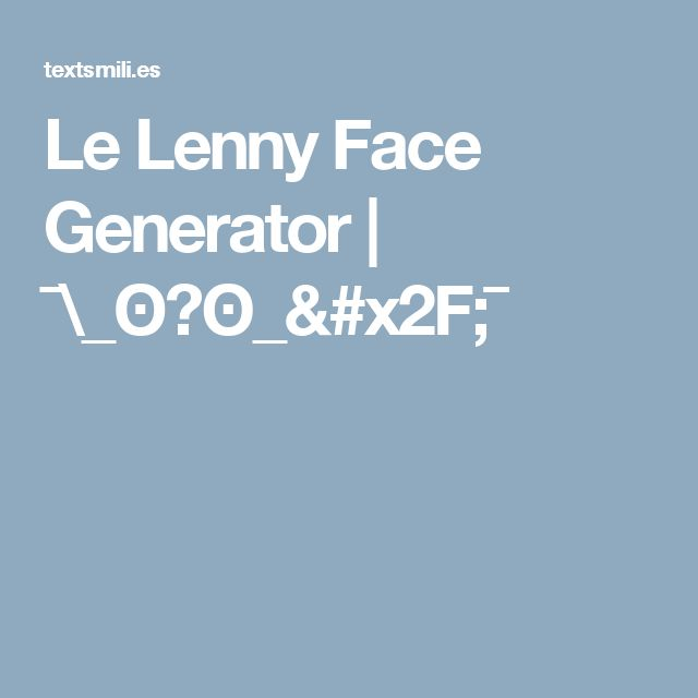 Le Lenny Face Generator   ¯\_ʘ﹏ʘ_/¯