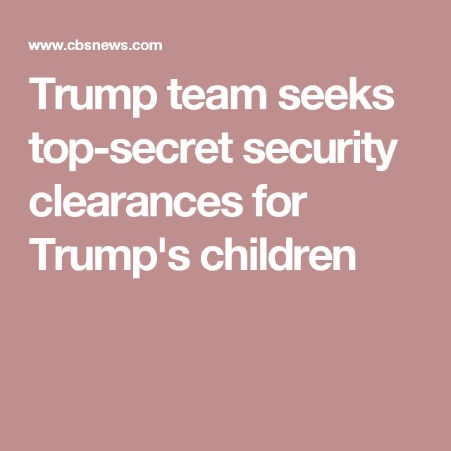 Trump team seeks top-secret security clearances for Trump's children
