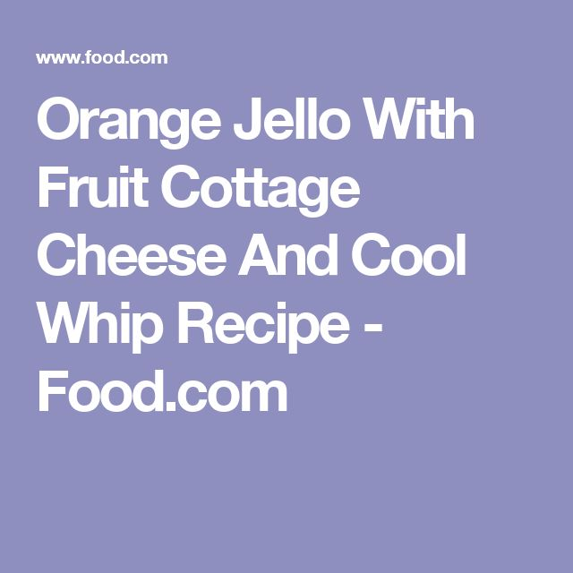 Orange Jello With Fruit Cottage Cheese And Cool Whip Recipe - Food.com