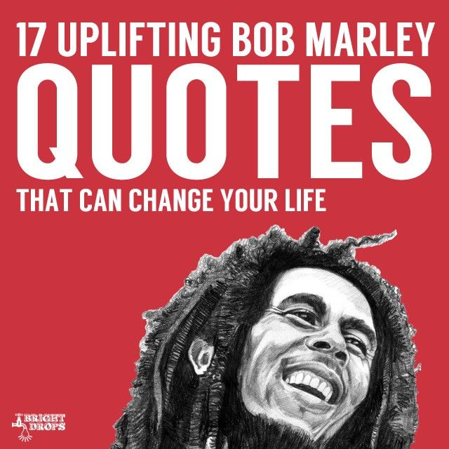 Positivity Can Changeyour Life: 17 Uplifting Bob Marley Quotes That Can Change Your Life
