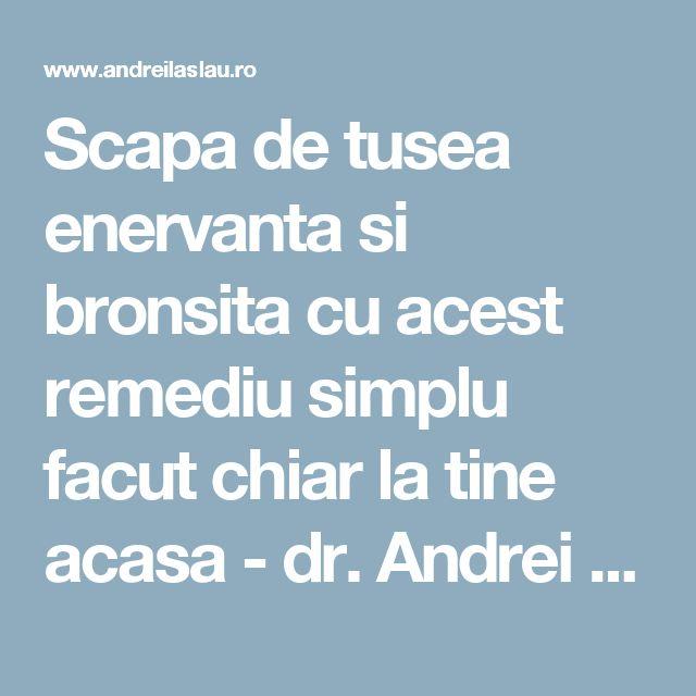 Scapa de tusea enervanta si bronsita cu acest remediu simplu facut chiar la tine acasa - dr. Andrei Laslău