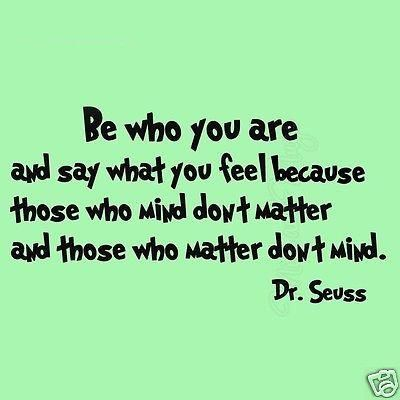 Dr Seuss Be Who You Are and Say What You Feel Kids Room Wall Art Decal Quotes Wall Decal