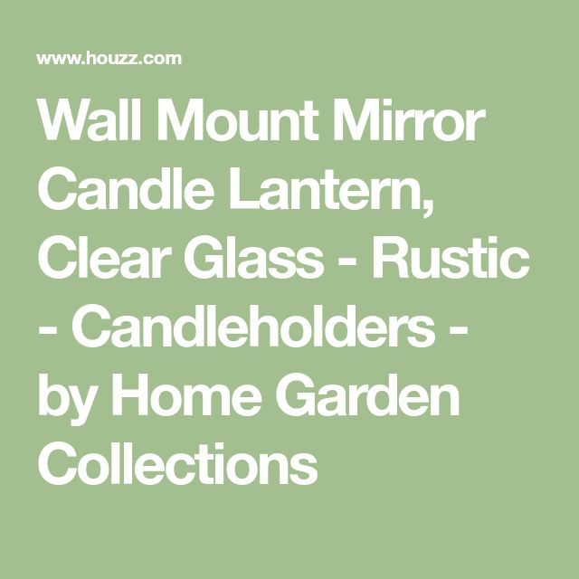 Wall Mount Mirror Candle Lantern, Clear Glass - Rustic - Candleholders - by Home Garden Collections