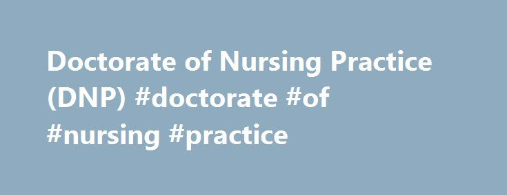 Doctorate of Nursing Practice (DNP) #doctorate #of #nursing #practice http://gambia.remmont.com/doctorate-of-nursing-practice-dnp-doctorate-of-nursing-practice/  # UConn Logo Doctorate of Nursing Practice (DNP) The DNP Program at the UConn School of Nursing is a terminal degree program with two points of entry. The BS-DNP option is designed for applicants who currently hold a BSN and are interested in acquiring an MS degree and advanced practice certification en route to their DNP. The…