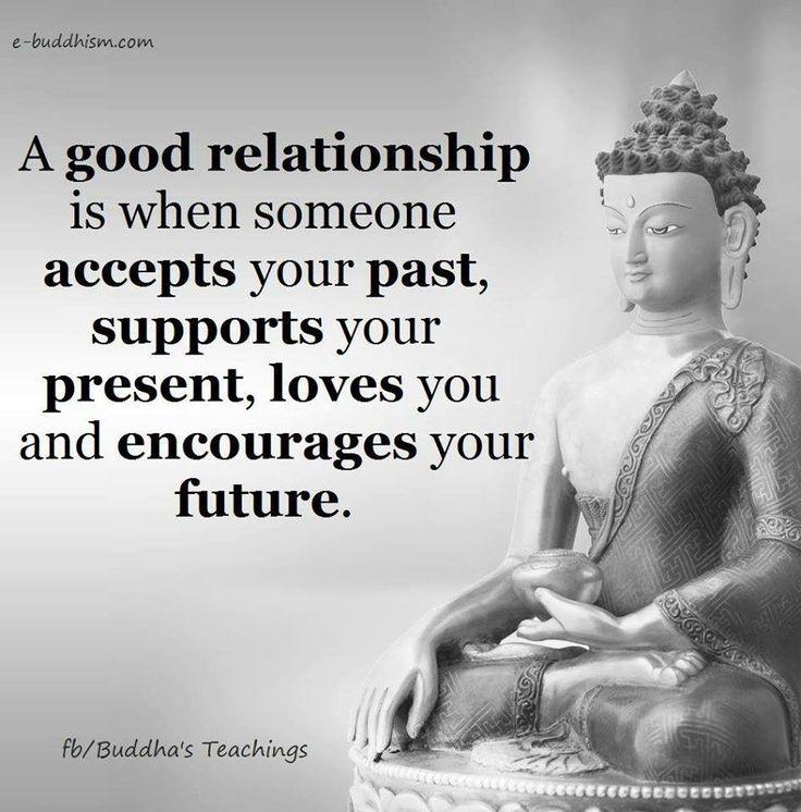 Una buena relación se da cuando alguien acepta tu pasado, te apoya en el presente, te ama y alienta tu futuro
