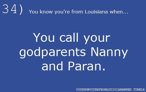 YOU CALL YOUR GODPARENTS NANNY AND PARAN.: Thoughts, Art Louisiana, Nanan, Paran, Call Nanny, Louisiana Mi, Louisiana Laughter, Godparent, Louisiana Girls