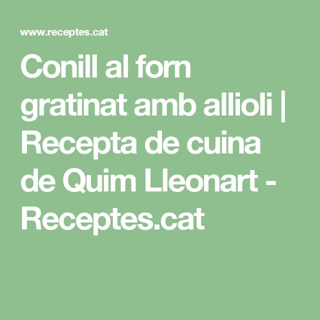 Conill al forn gratinat amb allioli | Recepta de cuina de Quim Lleonart - Receptes.cat