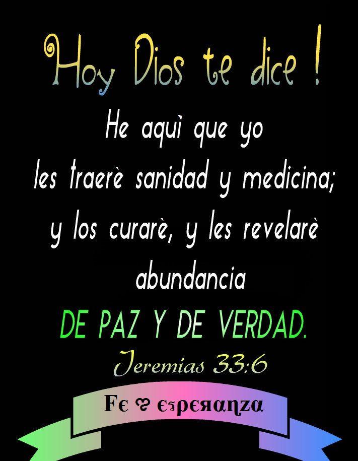He aquí que yo les traeré sanidad y medicina; y los curaré, y les revelaré abundancia de paz y de verdad.   Jeremías 33:6