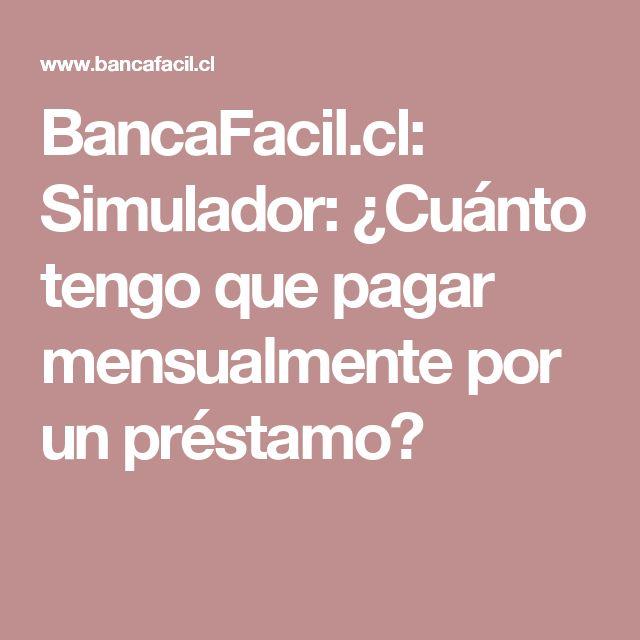 BancaFacil.cl: Simulador: ¿Cuánto tengo que pagar mensualmente por un préstamo?
