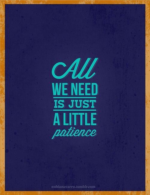 Patience - Guns N' Roses. Eu não sou muito paciente mas tento contar 1, 2 e 3 e respiro fundo... Paciência.