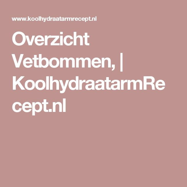 Overzicht Vetbommen,   KoolhydraatarmRecept.nl