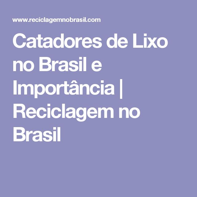 Catadores de Lixo no Brasil e Importância | Reciclagem no Brasil