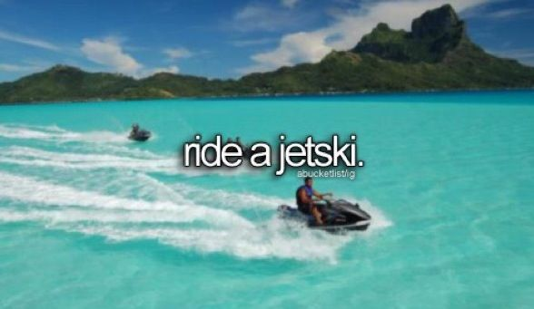 Ride a Jetski, bucket list item