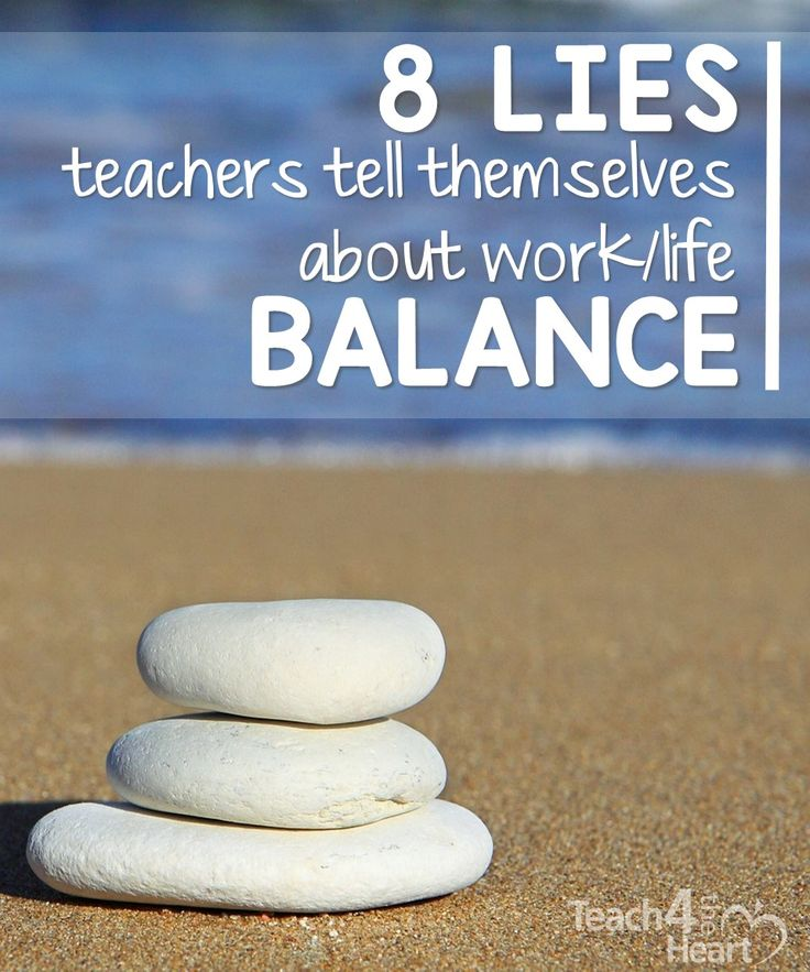 8 Lies Teachers Tell Themselves About Work/Life Balance Don't let these lies prevent you from finding balance.