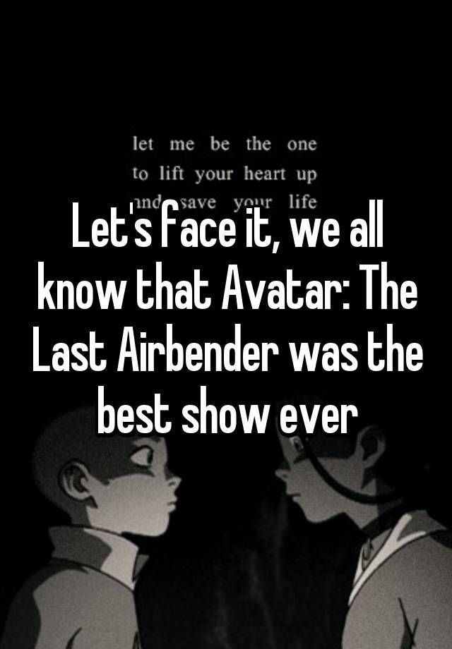 """Let's face it, we all know that Avatar: The Last Airbender was the best show ever"""
