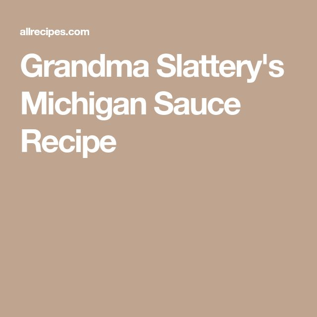 Grandma Slattery's Michigan Sauce Recipe