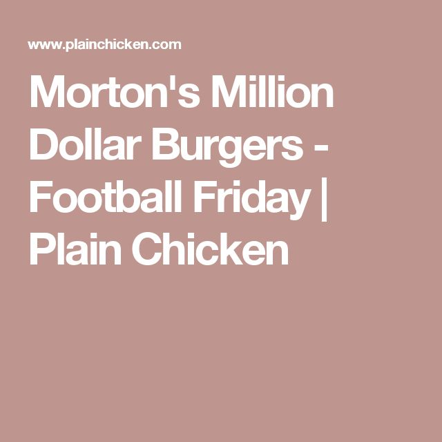 Morton's Million Dollar Burgers - Football Friday | Plain Chicken