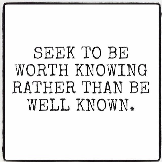Seek to be worth knowing rather than be well known life quotes quote instagram instagram pictures instagram quotes quotes instagram images