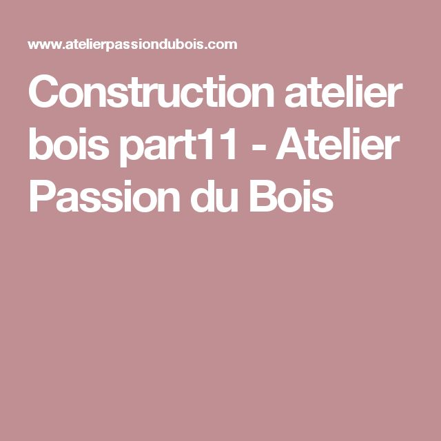 The 25+ best ideas about Atelier Bois on Pinterest | Rangement ...