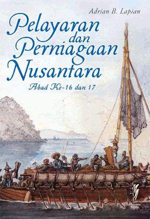 Adrian B. Lapian: Pelayaran dan Perniagaan Di Nusantara Abad ke-16 dan 17 | Komunitas Bambu.